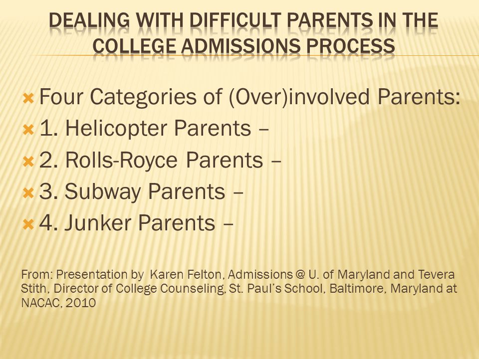  Four Categories of (Over)involved Parents:  1. Helicopter Parents –  2.