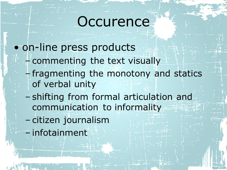 Occurence on-line press products –commenting the text visually –fragmenting the monotony and statics of verbal unity –shifting from formal articulation and communication to informality –citizen journalism –infotainment