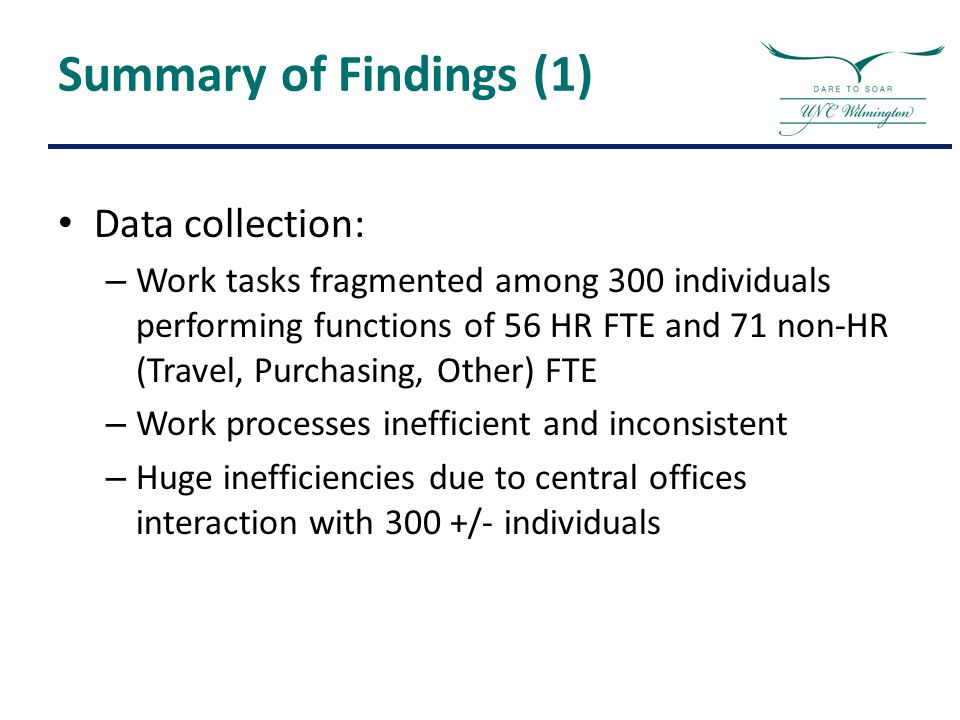 Summary of Findings (1) Data collection: – Work tasks fragmented among 300 individuals performing functions of 56 HR FTE and 71 non-HR (Travel, Purcha