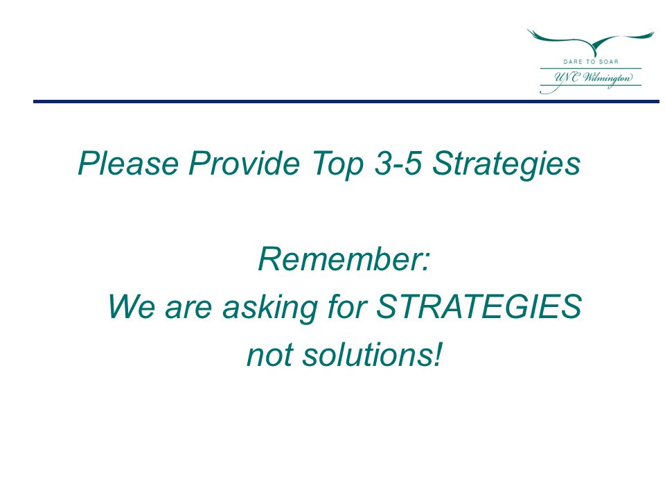 Please Provide Top 3-5 Strategies Remember: We are asking for STRATEGIES not solutions!