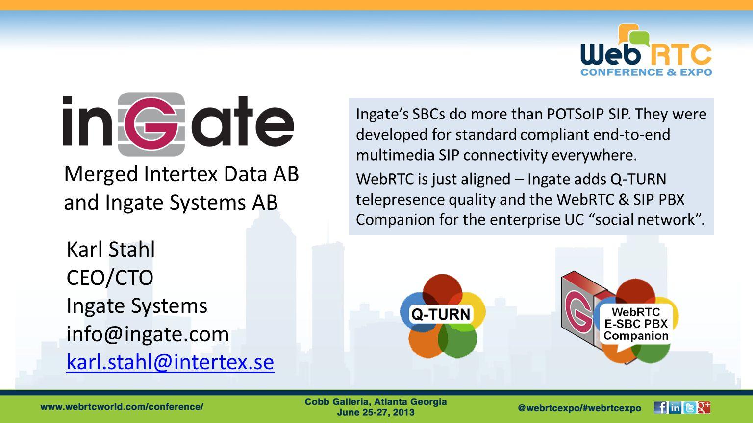 Karl Stahl CEO/CTO Ingate Systems info@ingate.com karl.stahl@intertex.se karl.stahl@intertex.se Ingate's SBCs do more than POTSoIP SIP.
