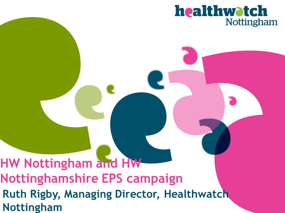 HW Nottingham and HW Nottinghamshire EPS campaign Ruth Rigby, Managing Director, Healthwatch Nottingham
