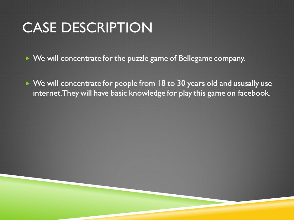 CASE DESCRIPTION  We will concentrate for the puzzle game of Bellegame company.