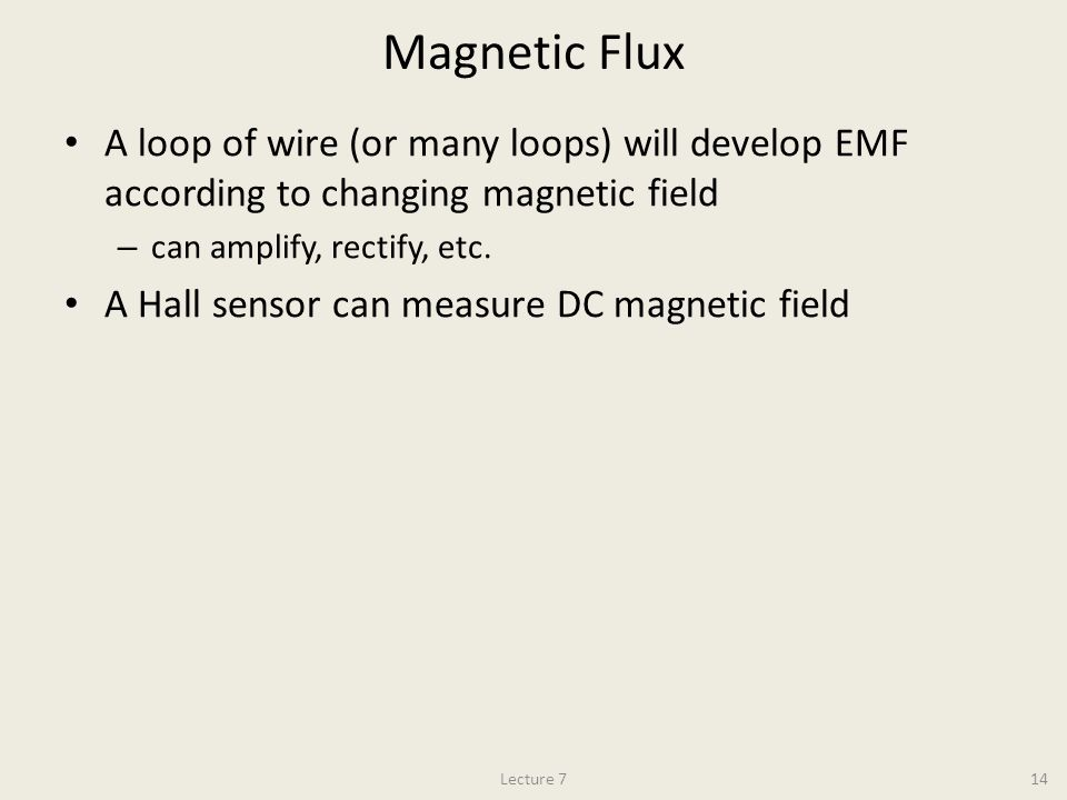 Magnetic Flux A loop of wire (or many loops) will develop EMF according to changing magnetic field – can amplify, rectify, etc.