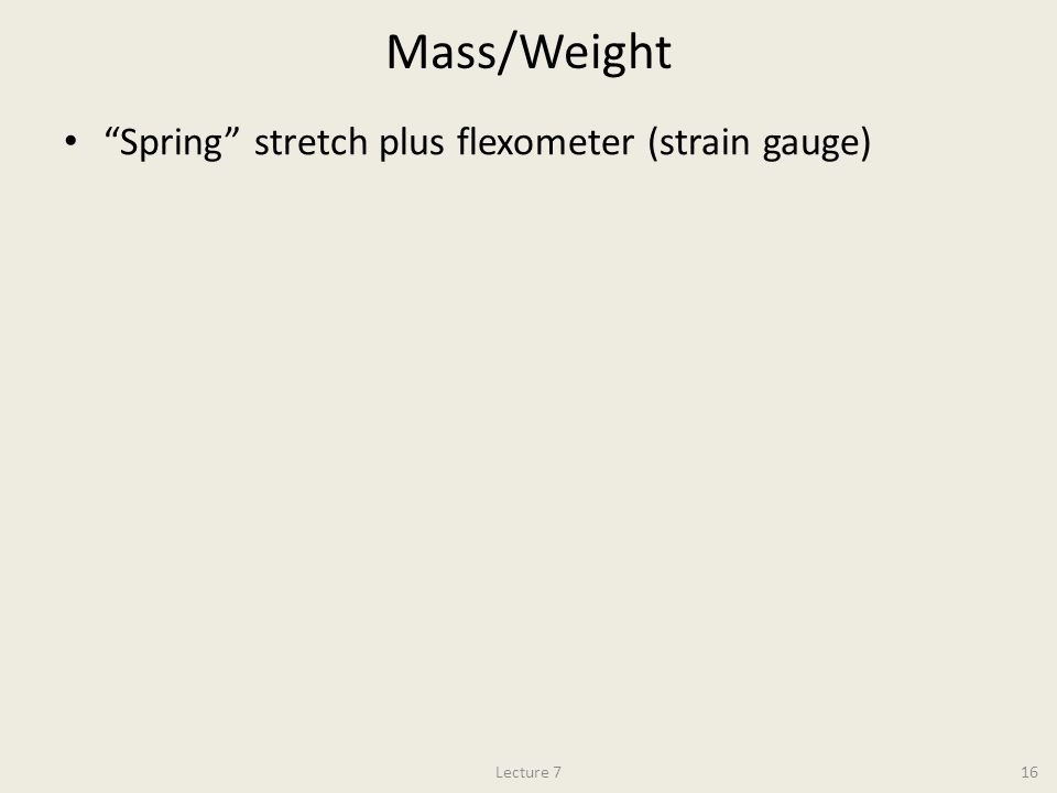 Mass/Weight Spring stretch plus flexometer (strain gauge) Lecture 716