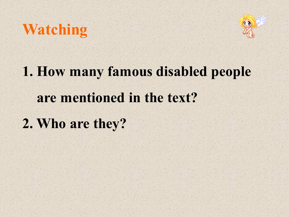 Watching 1. How many famous disabled people are mentioned in the text? 2. Who are they?