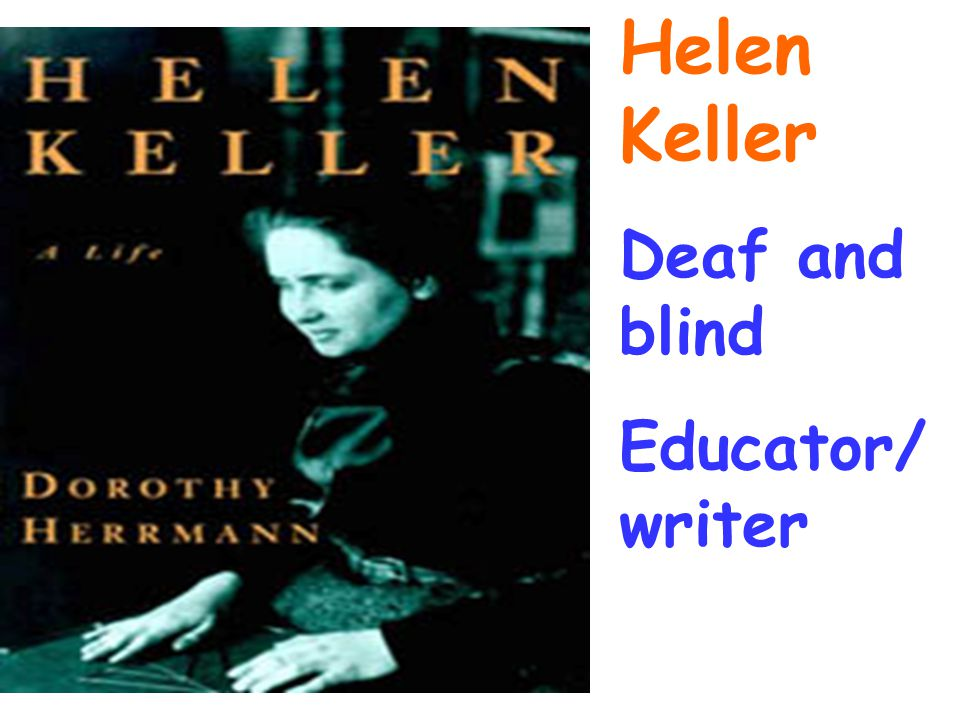 Helen Keller Deaf and blind Educator/ writer