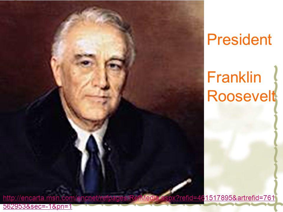 President Franklin Roosevelt http://encarta.msn.com/encnet/refpages/RefMedia.aspx refid=461517895&artrefid=761 562953&sec=-1&pn=1
