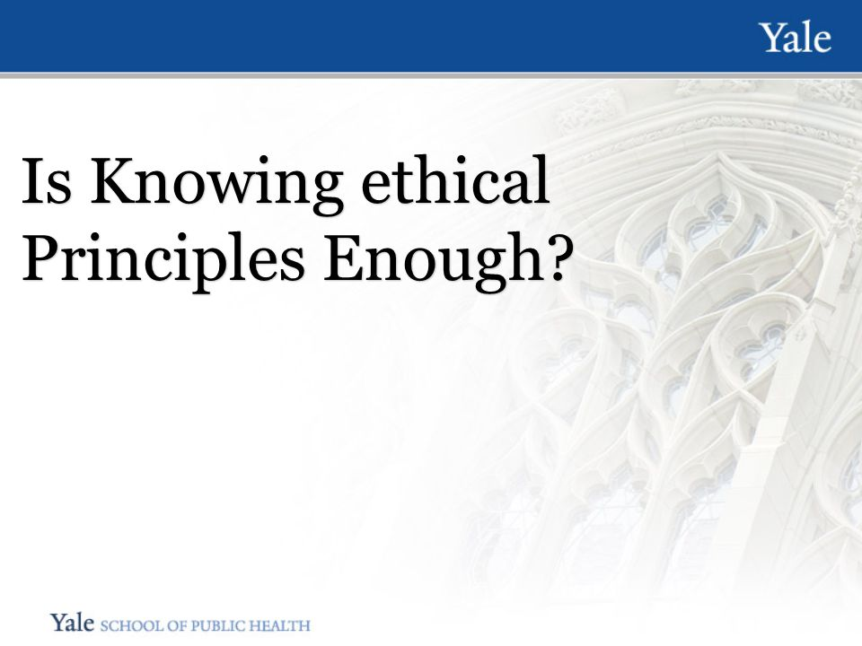 Is Knowing ethical Principles Enough