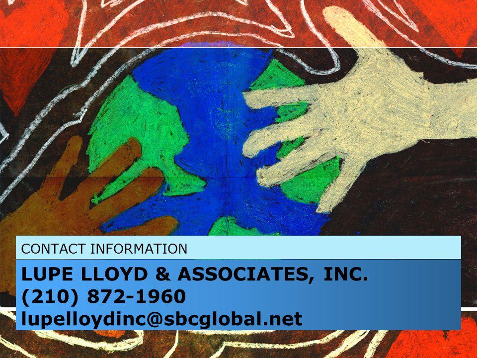 LUPE LLOYD & ASSOCIATES, INC. (210) 872-1960 lupelloydinc@sbcglobal.net CONTACT INFORMATION