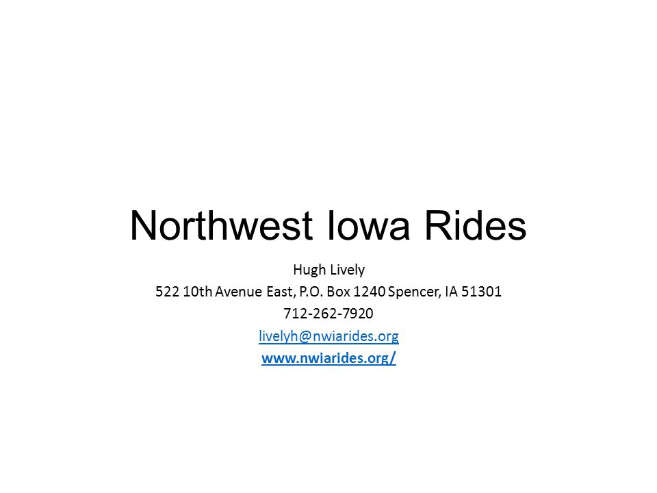 Northwest Iowa Rides Hugh Lively 522 10th Avenue East, P.O.