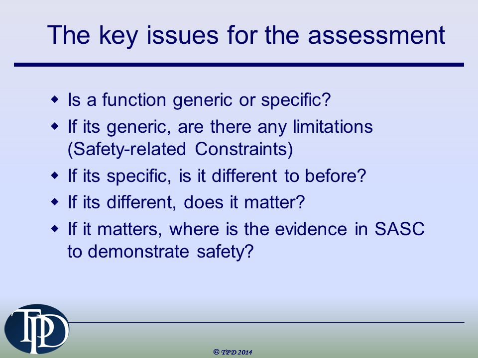 The key issues for the assessment  Is a function generic or specific.