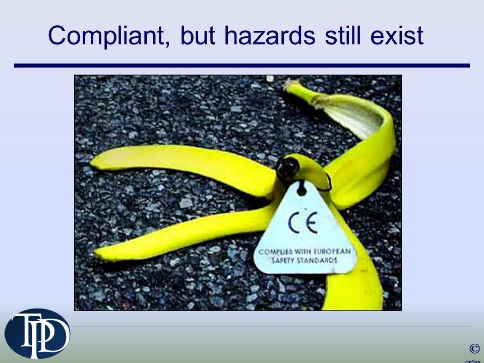 Compliant, but hazards still exist © TP D 201 4