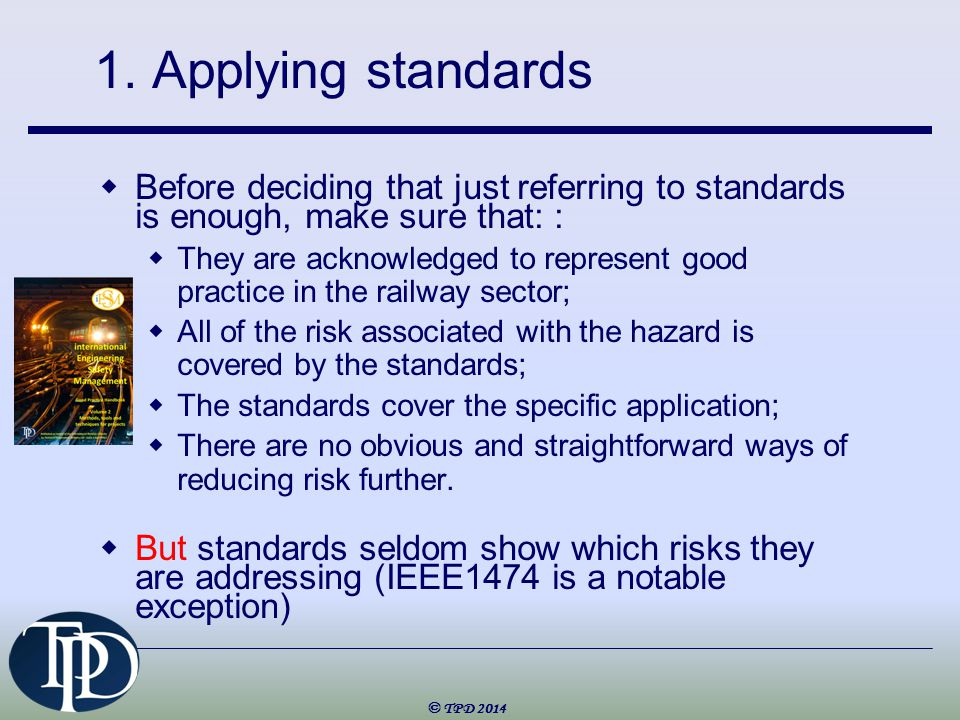 1. Applying standards  Before deciding that just referring to standards is enough, make sure that: :  They are acknowledged to represent good practi