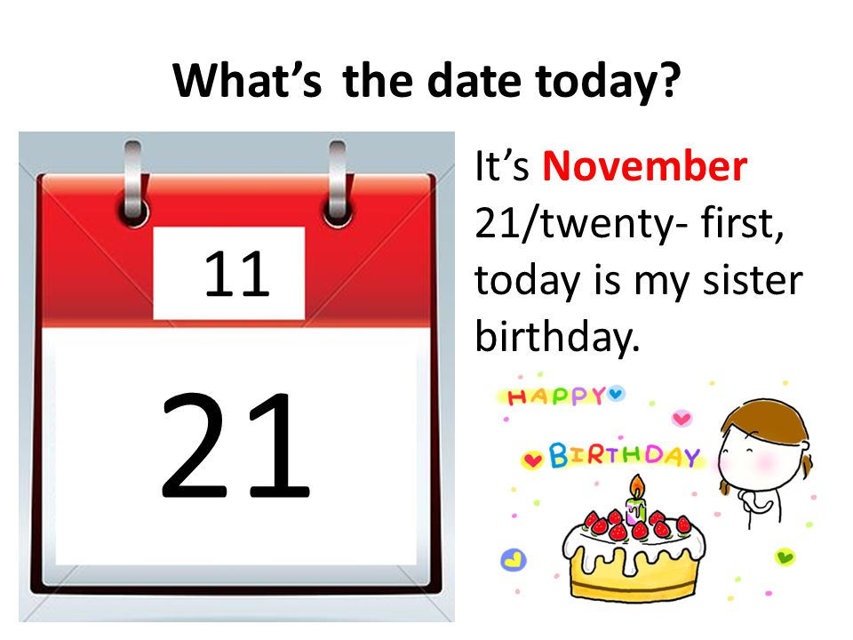 What'sthe date today? 10 It's October 10/tenth.