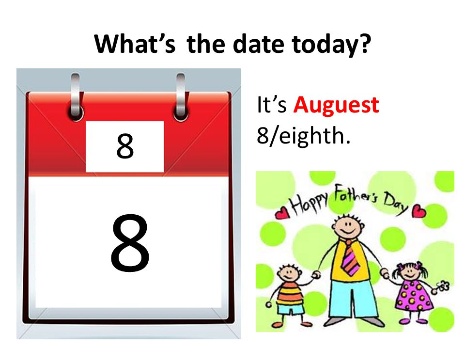 What'sthe date today? 7 1 It's July 1/first.