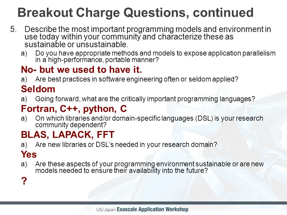 Breakout Charge Questions, continued 5.Describe the most important programming models and environment in use today within your community and character