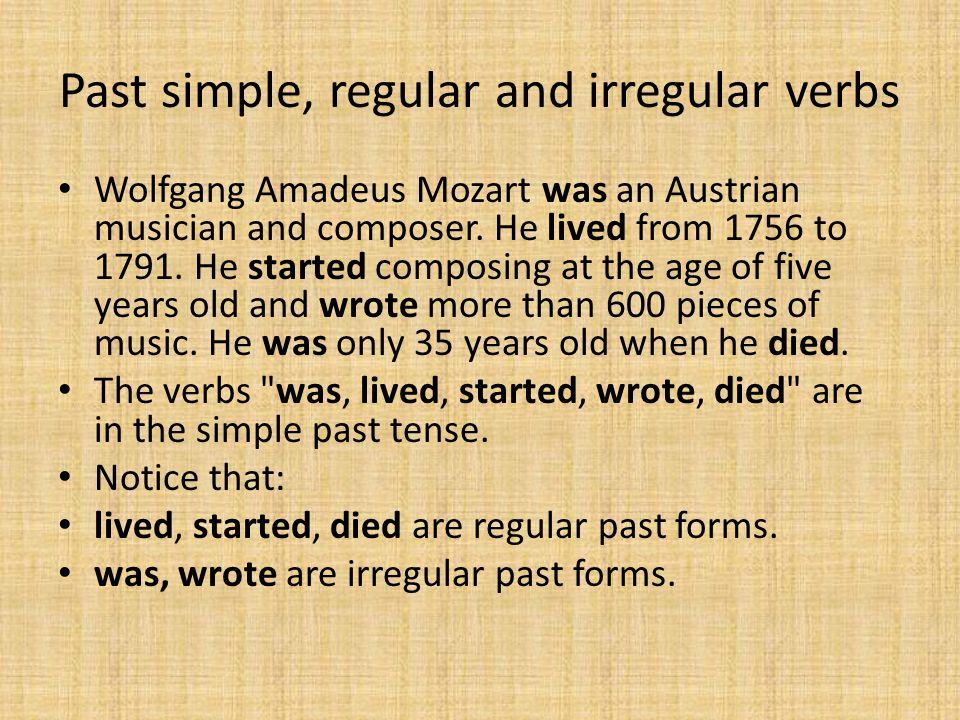 Past simple, regular and irregular verbs Wolfgang Amadeus Mozart was an Austrian musician and composer.