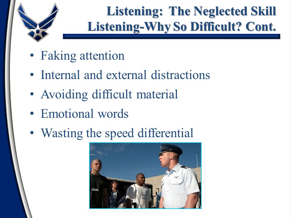 Faking attention Internal and external distractions Avoiding difficult material Emotional words Wasting the speed differential Listening: The Neglecte