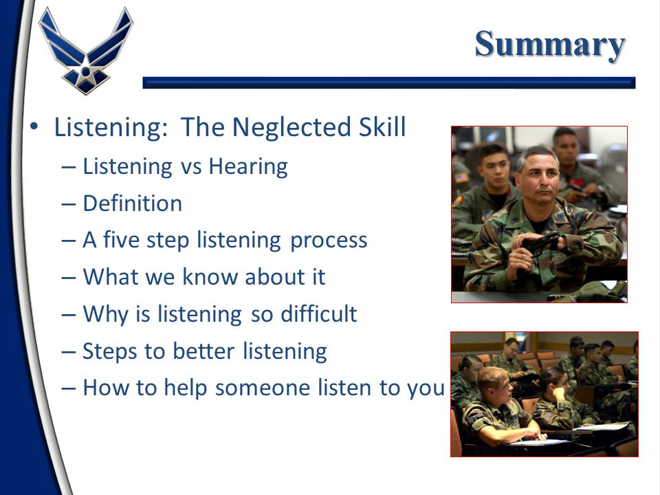 Summary Listening: The Neglected Skill – Listening vs Hearing – Definition – A five step listening process – What we know about it – Why is listening