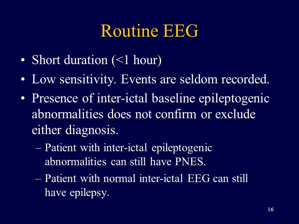 Routine EEG Short duration (<1 hour) Low sensitivity.