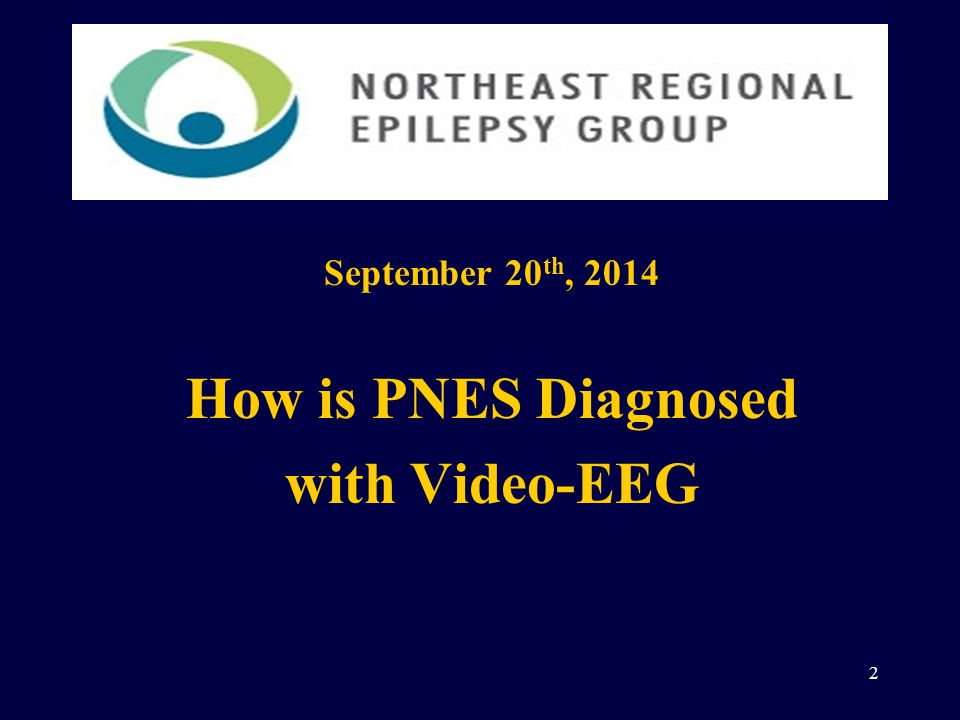 September 20 th, 2014 How is PNES Diagnosed with Video-EEG 2