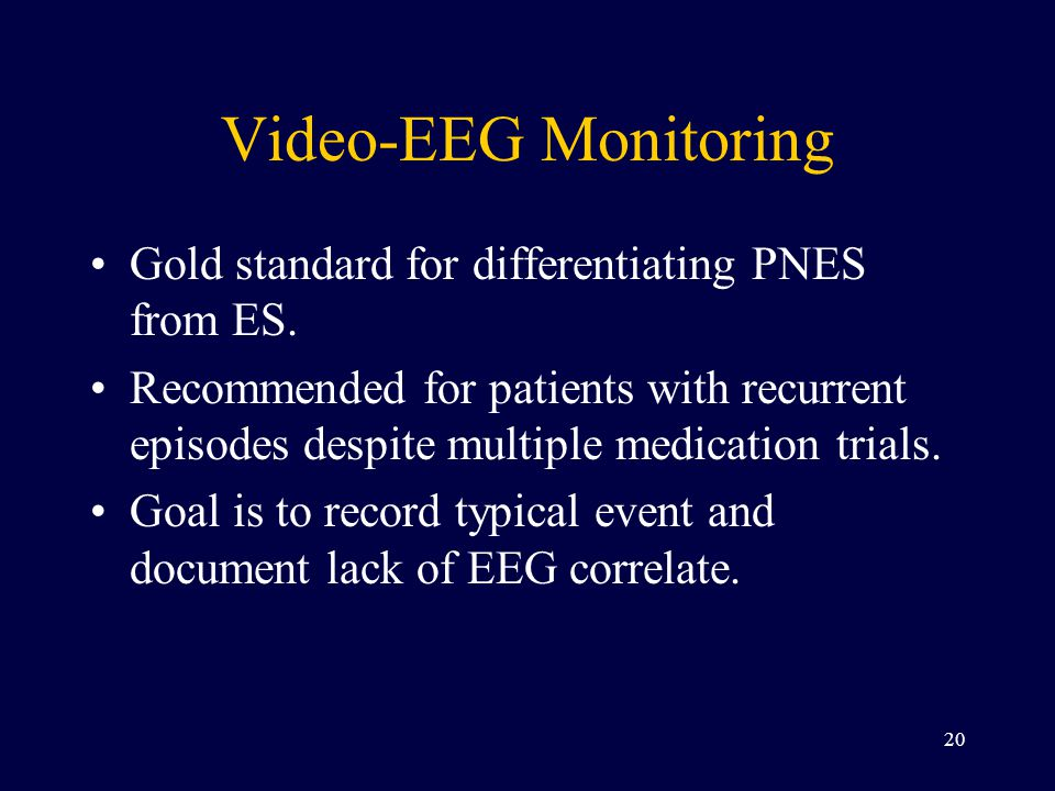 Video-EEG Monitoring Gold standard for differentiating PNES from ES.
