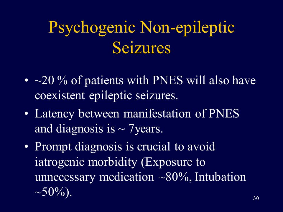 Psychogenic Non-epileptic Seizures ~20 % of patients with PNES will also have coexistent epileptic seizures.