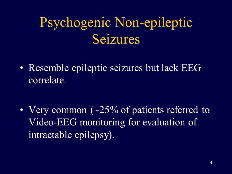 Psychogenic Non-epileptic Seizures Resemble epileptic seizures but lack EEG correlate.