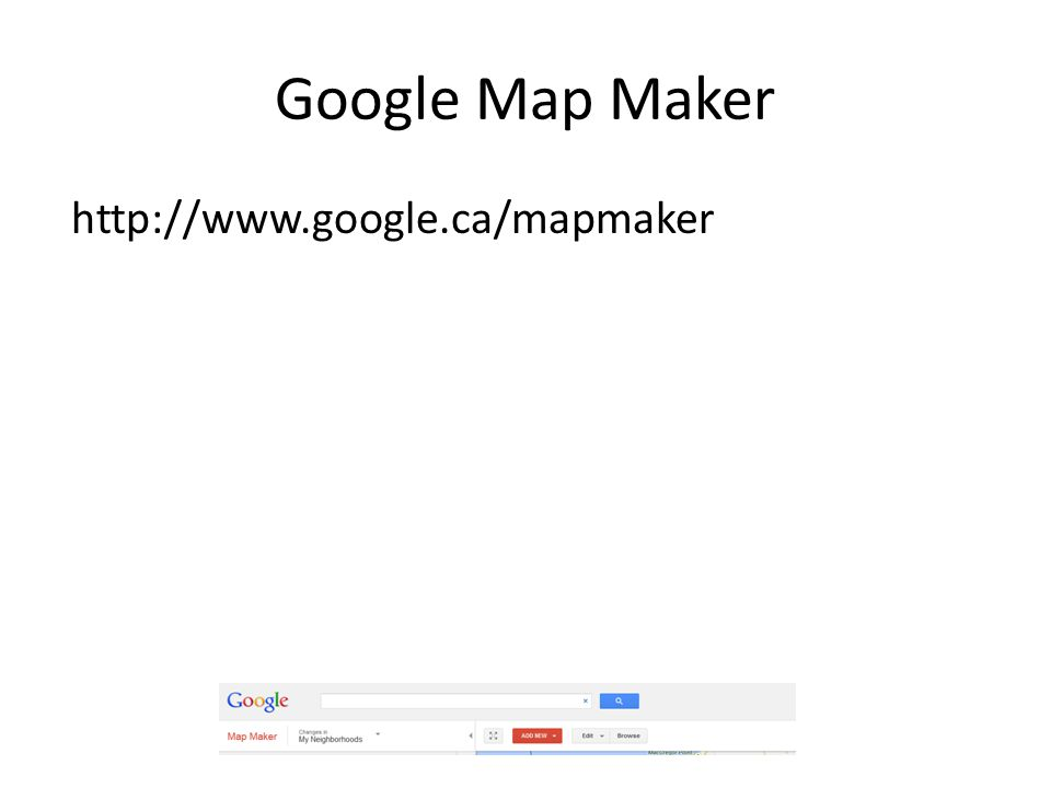 Google Map Maker http://www.google.ca/mapmaker