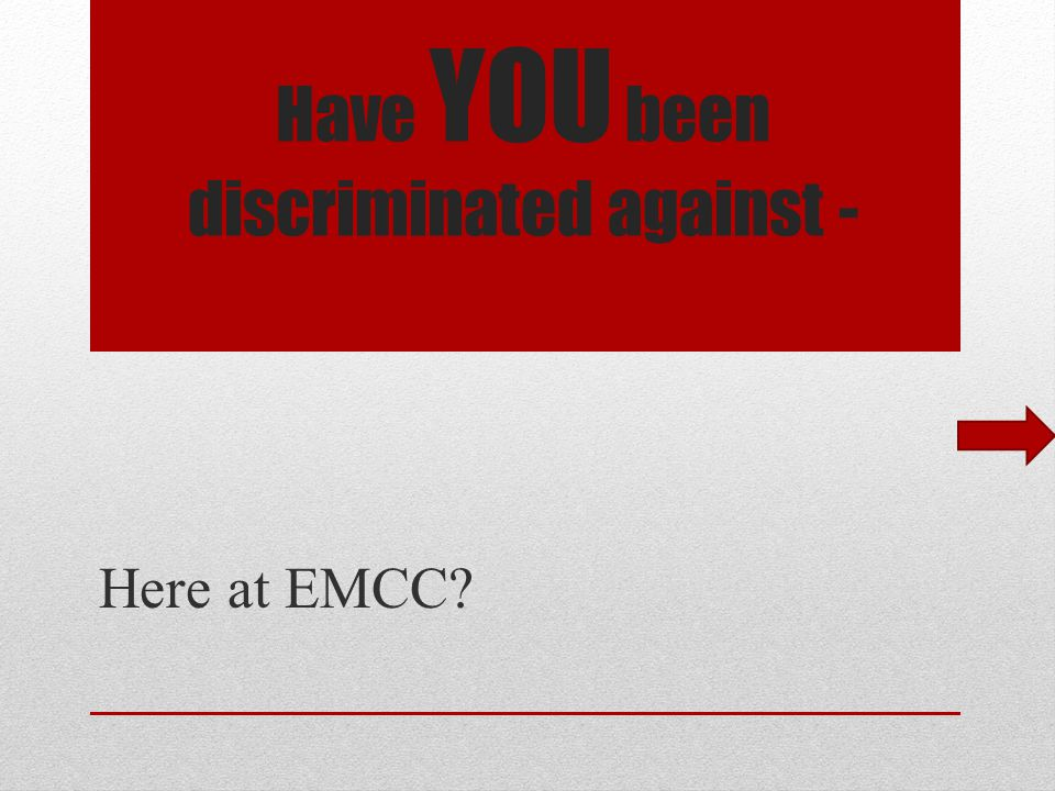 Have YOU been discriminated against - Here at EMCC
