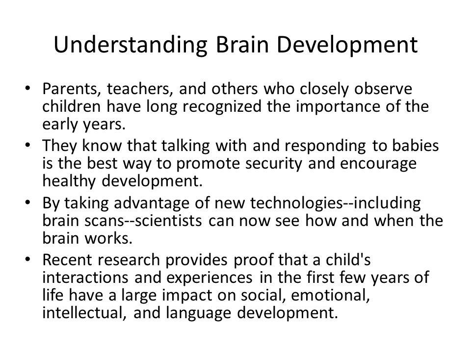 Brain Development At birth, the human brain is still preparing for full operation.