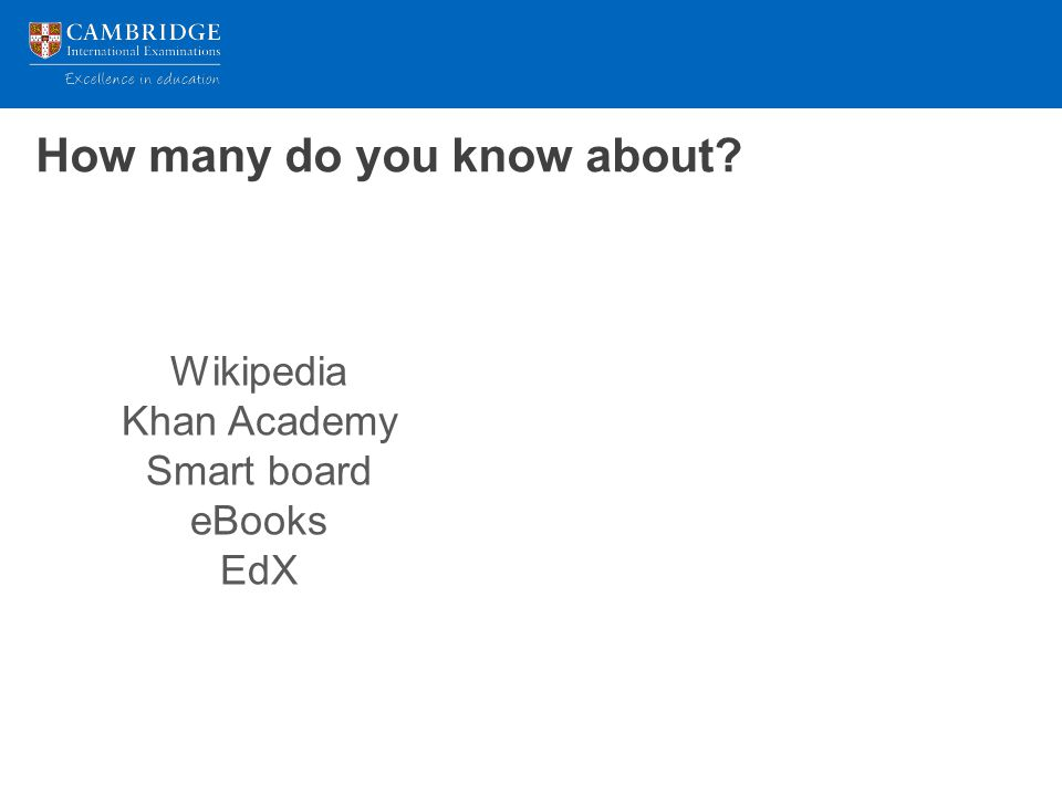 How many do you know about Wikipedia Khan Academy Smart board eBooks EdX