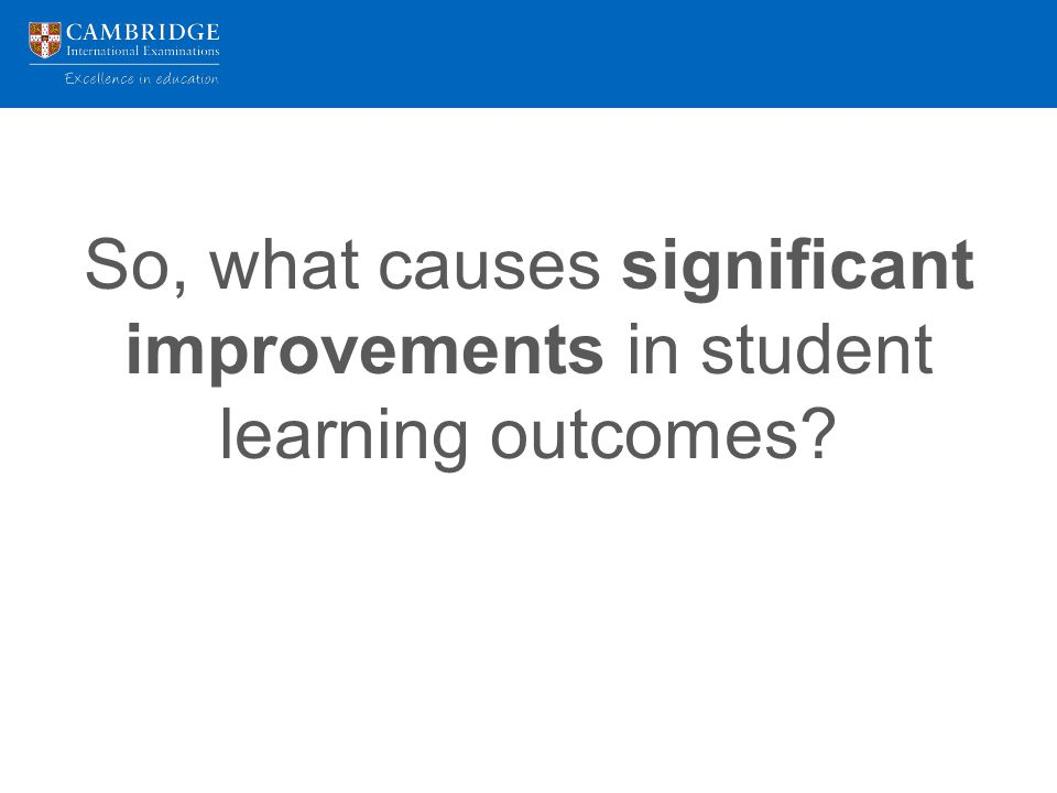 So, what causes significant improvements in student learning outcomes