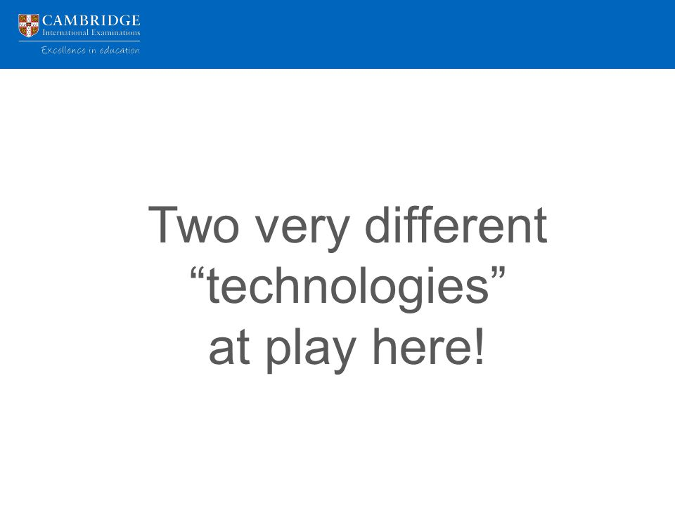 Two very different technologies at play here!