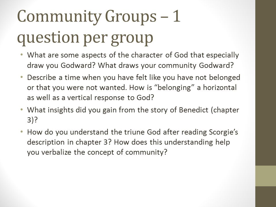 Community Groups – 1 question per group What are some aspects of the character of God that especially draw you Godward.