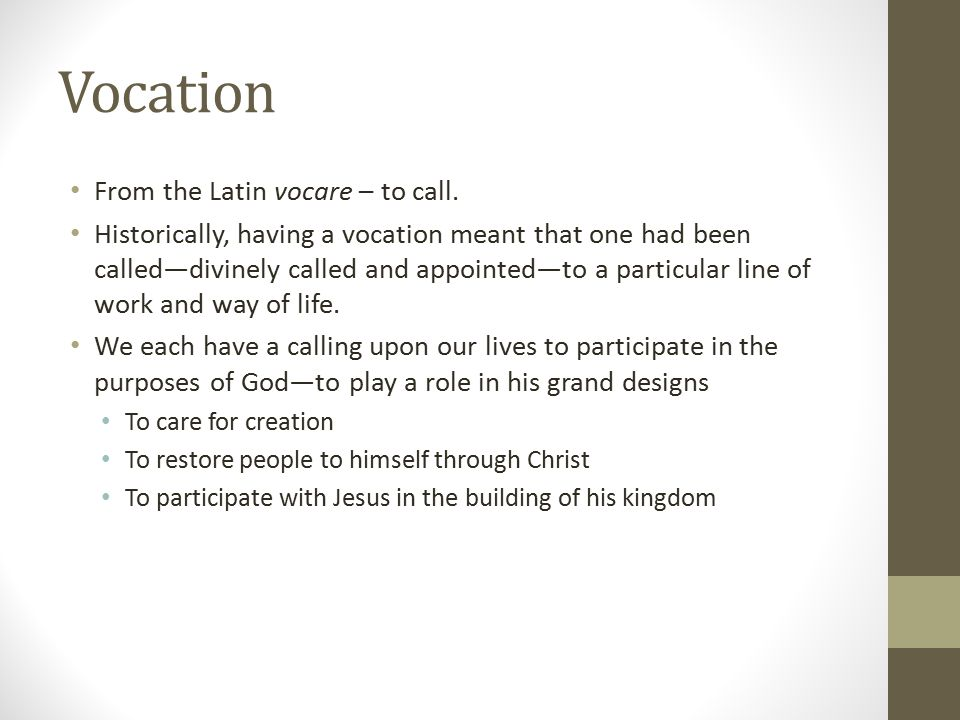 Vocation From the Latin vocare – to call.