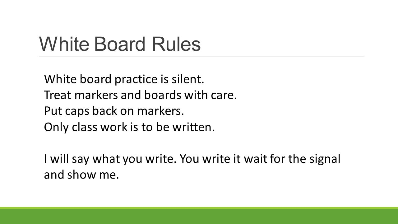 White Board Rules White board practice is silent. Treat markers and boards with care.
