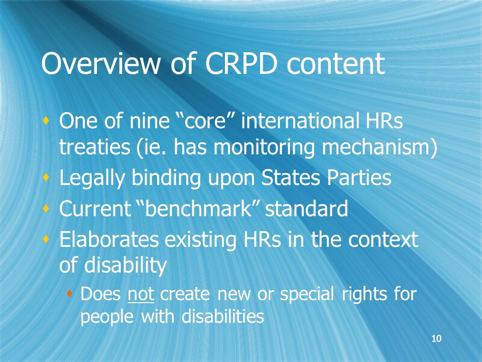 10 Overview of CRPD content  One of nine core international HRs treaties (ie.