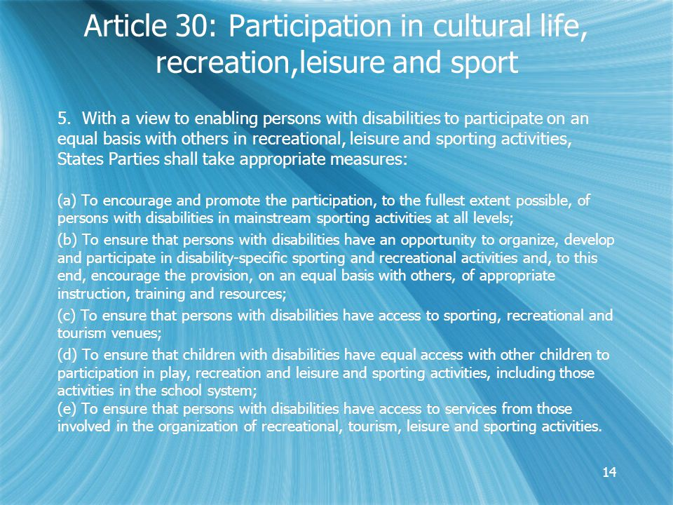5. With a view to enabling persons with disabilities to participate on an equal basis with others in recreational, leisure and sporting activities, St
