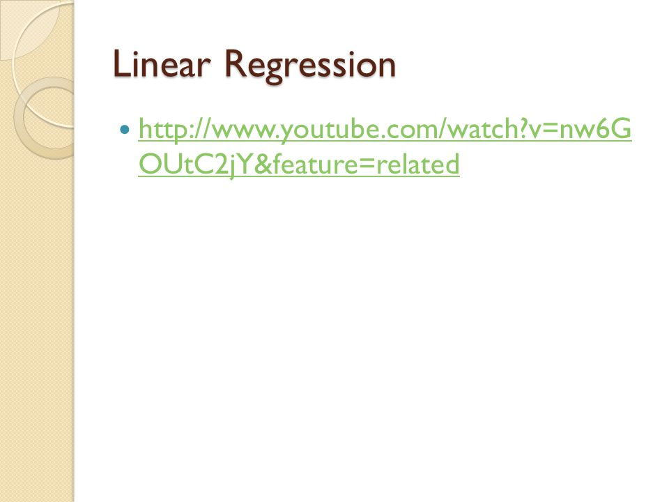 Linear Regression http://www.youtube.com/watch?v=nw6G OUtC2jY&feature=related http://www.youtube.com/watch?v=nw6G OUtC2jY&feature=related