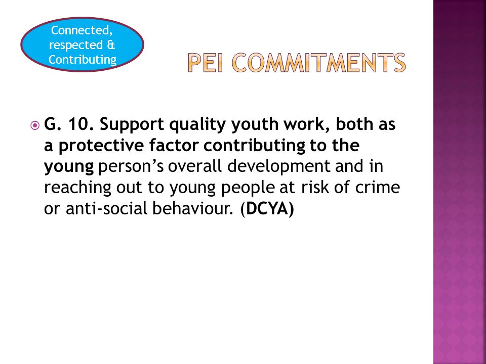 Connected, respected & Contributing  G. 10. Support quality youth work, both as a protective factor contributing to the young person's overall develo