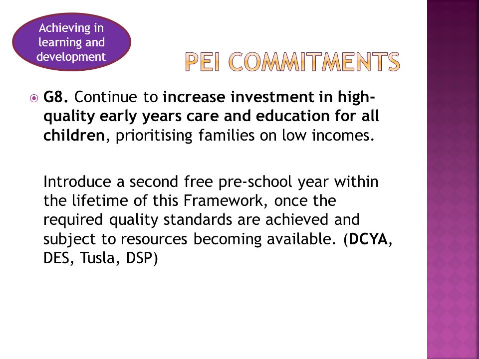 Achieving in learning and development  G8. Continue to increase investment in high- quality early years care and education for all children, prioriti