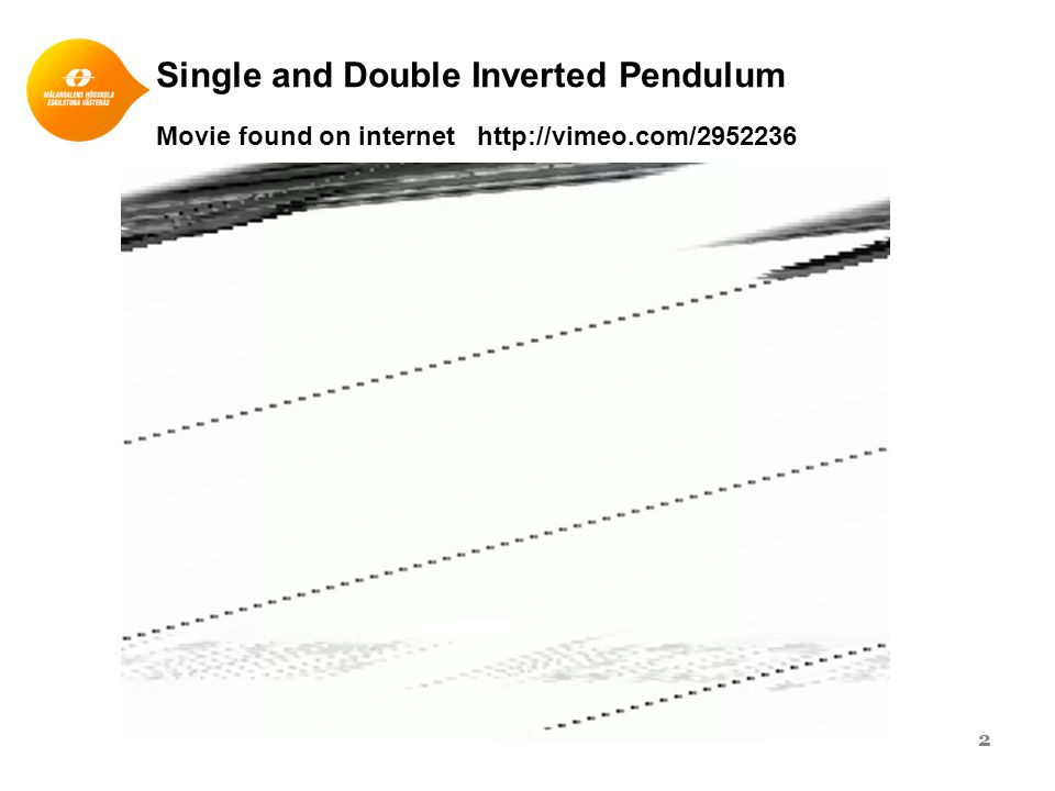 Single and Double Inverted Pendulum Movie found on internet http://vimeo.com/2952236 2