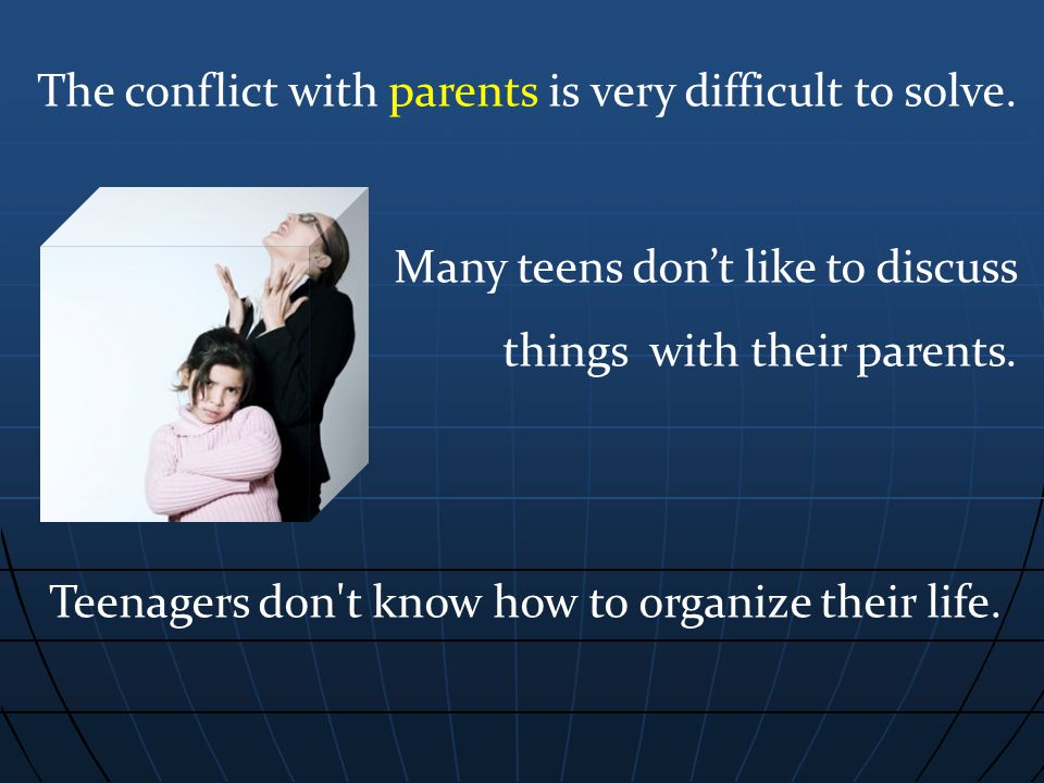 The conflict with parents is very difficult to solve.