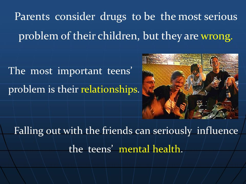 Parents consider drugs to be the most serious problem of their children, but they are wrong.