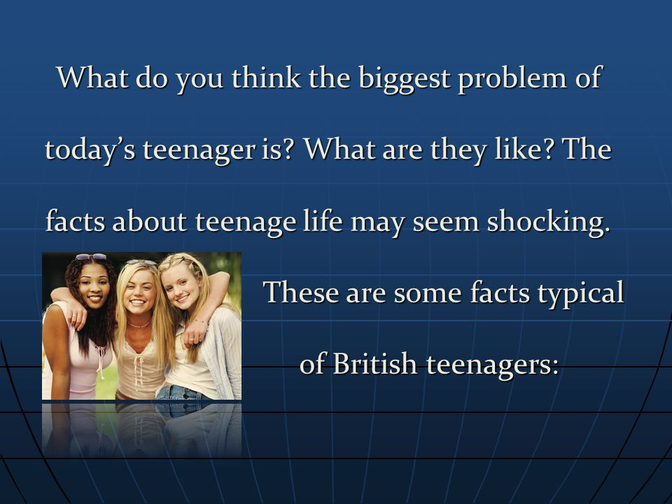 What do you think the biggest problem of today's teenager is.