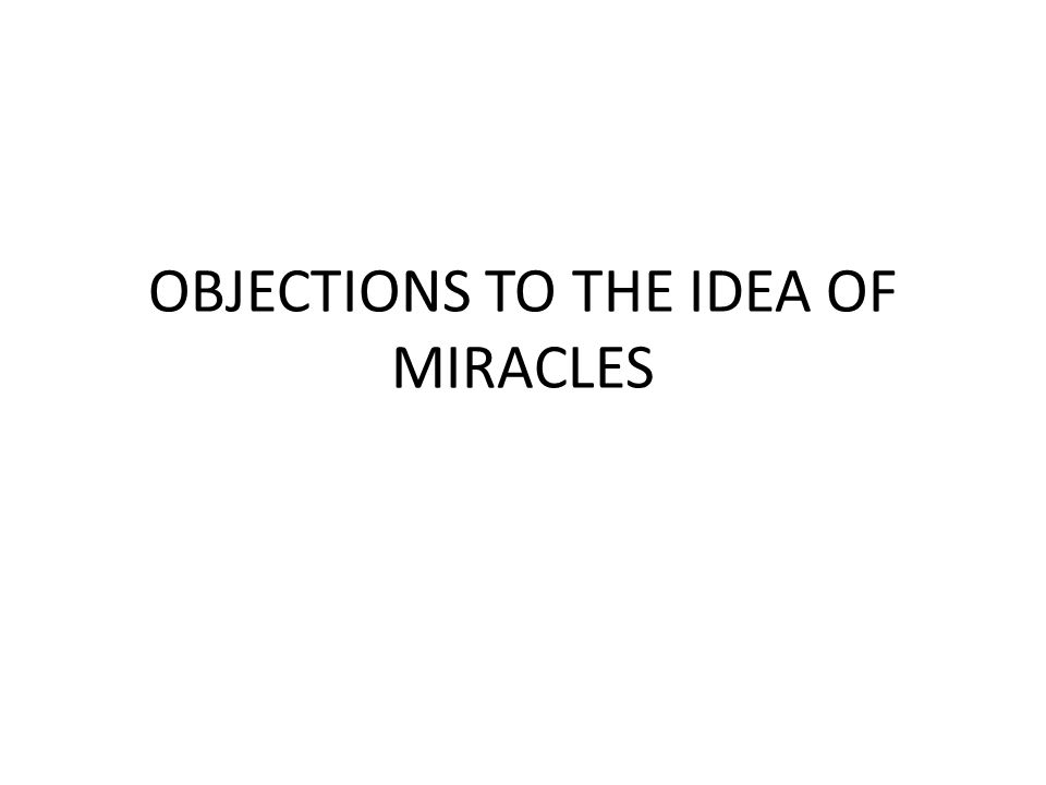 OBJECTIONS TO THE IDEA OF MIRACLES