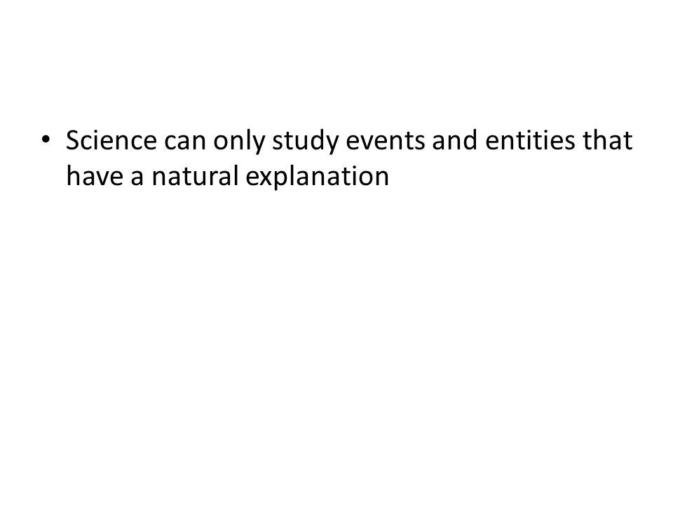 Science can only study events and entities that have a natural explanation