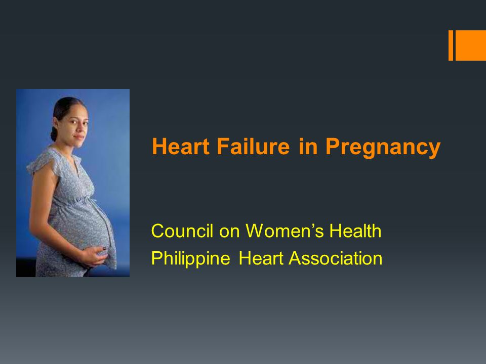 Heart Failure in Pregnancy Council on Women's Health Philippine Heart Association